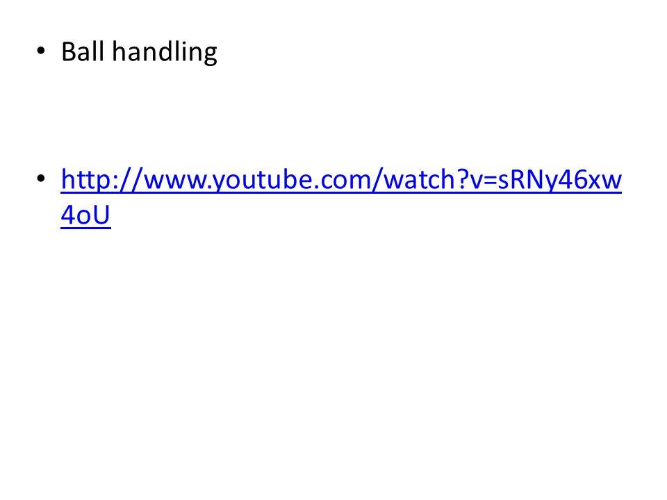 Ball handling http://www.youtube.com/watch v=sRNy46xw4oU