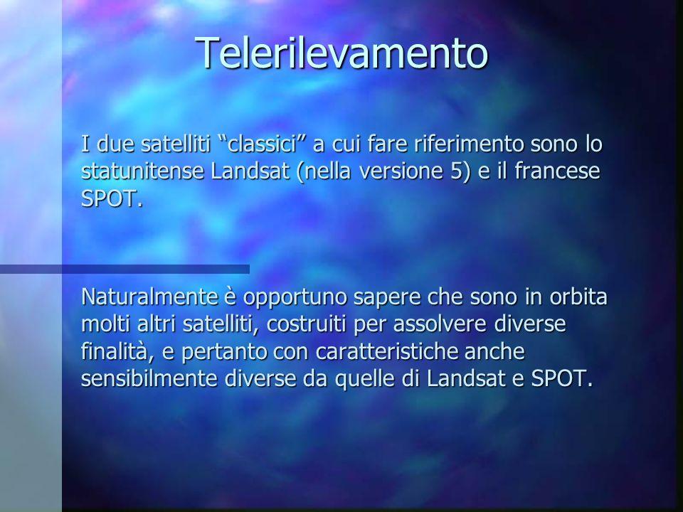 TelerilevamentoI due satelliti classici a cui fare riferimento sono lo statunitense Landsat (nella versione 5) e il francese SPOT.