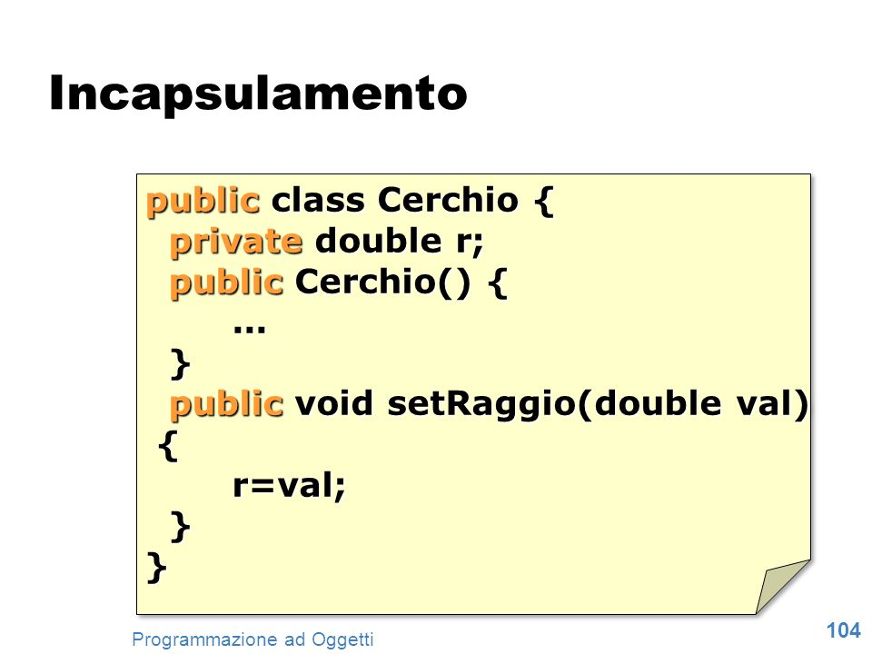 Incapsulamento public class Cerchio { private double r;