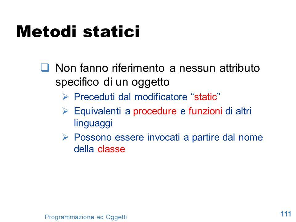 Metodi statici Non fanno riferimento a nessun attributo specifico di un oggetto. Preceduti dal modificatore static