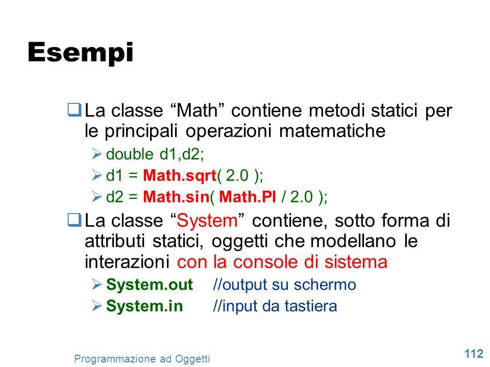 Esempi La classe Math contiene metodi statici per le principali operazioni matematiche. double d1,d2;