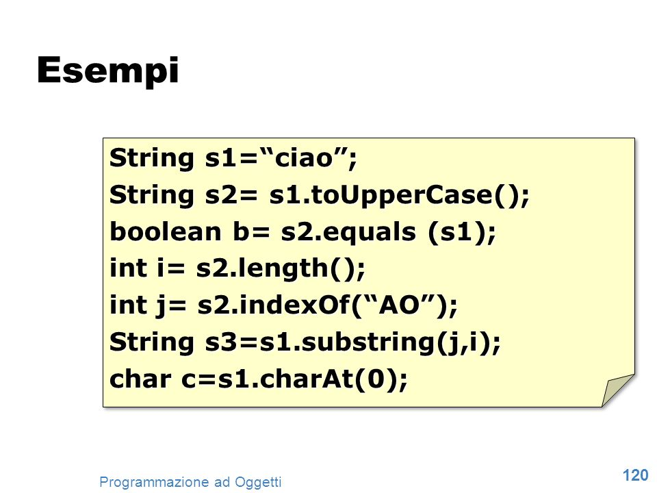 Esempi String s1= ciao ; String s2= s1.toUpperCase();