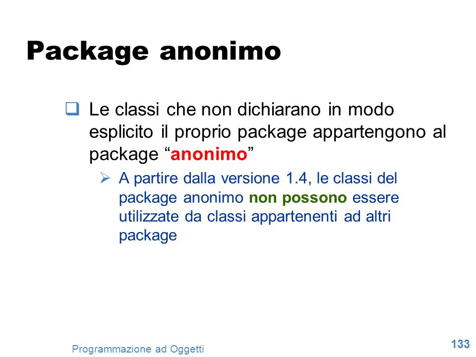 Package anonimo Le classi che non dichiarano in modo esplicito il proprio package appartengono al package anonimo