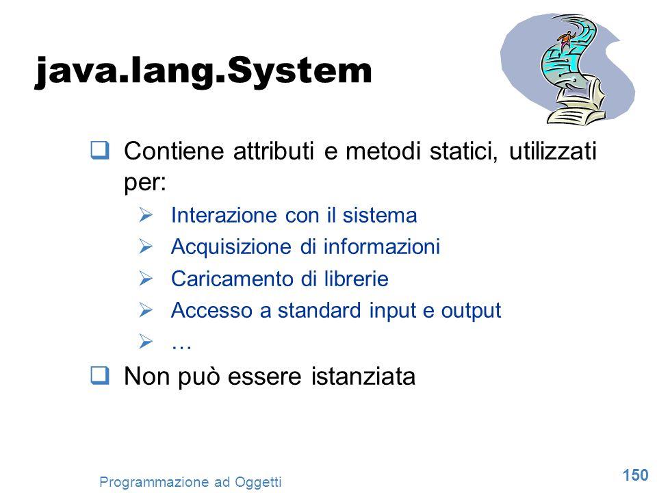 java.lang.System Contiene attributi e metodi statici, utilizzati per: