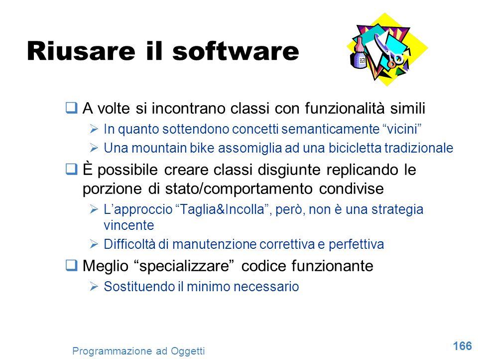 Riusare il software A volte si incontrano classi con funzionalità simili. In quanto sottendono concetti semanticamente vicini
