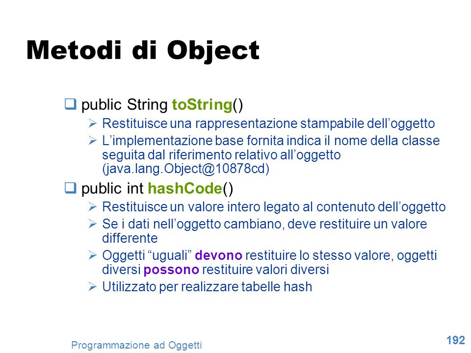 Metodi di Object public String toString() public int hashCode()
