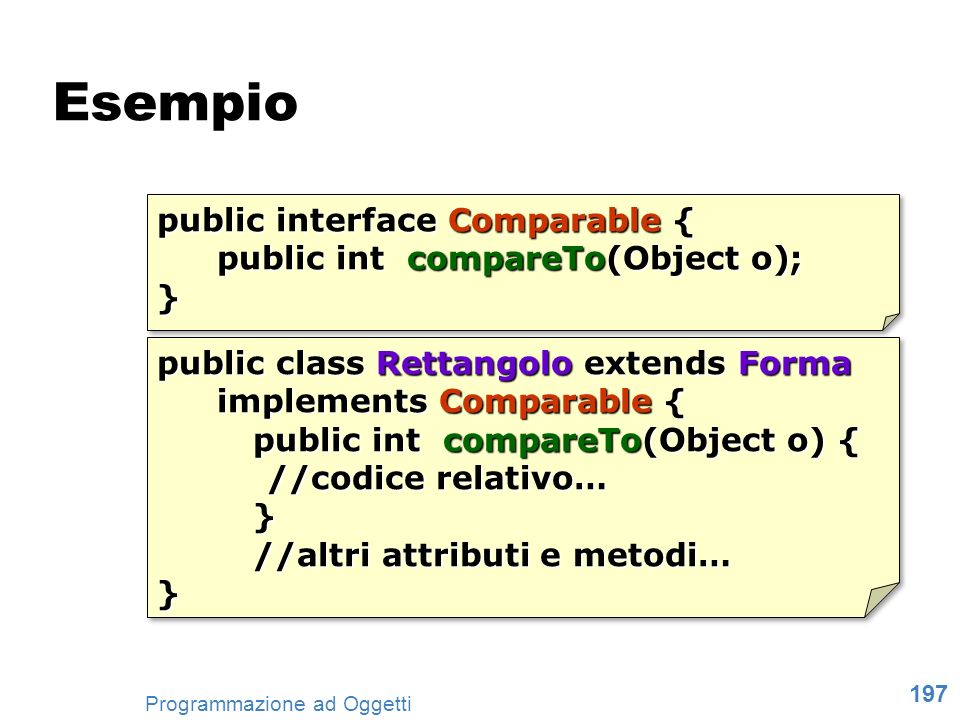 Esempio public interface Comparable { public int compareTo(Object o);