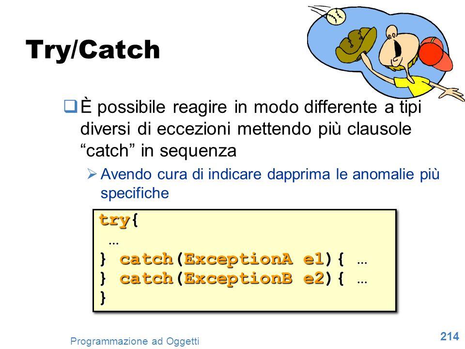 Try/Catch È possibile reagire in modo differente a tipi diversi di eccezioni mettendo più clausole catch in sequenza.