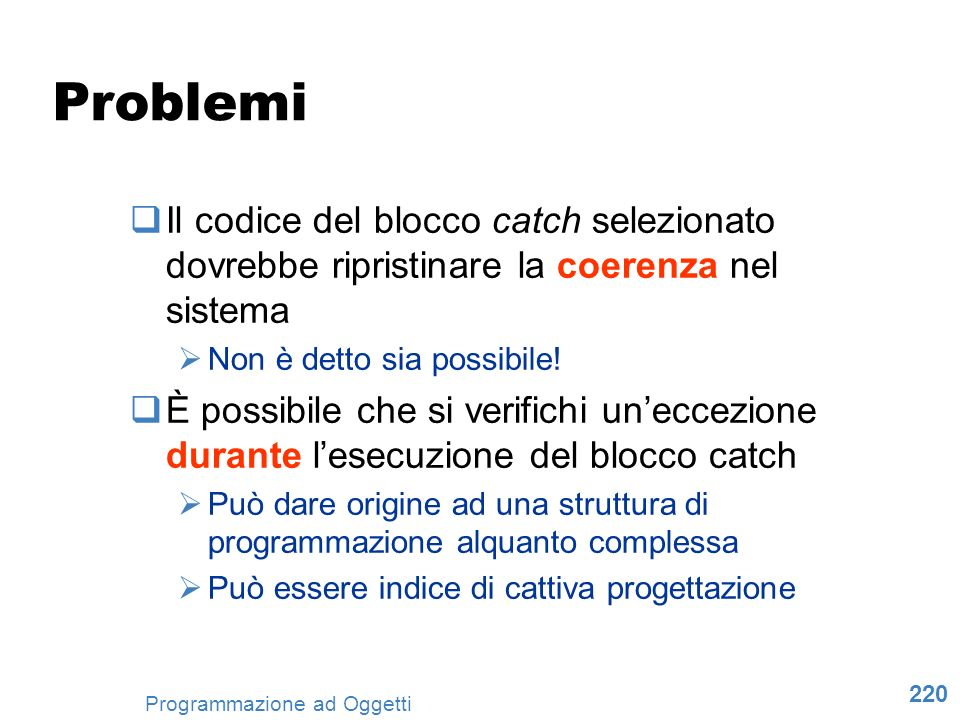 Problemi Il codice del blocco catch selezionato dovrebbe ripristinare la coerenza nel sistema. Non è detto sia possibile!