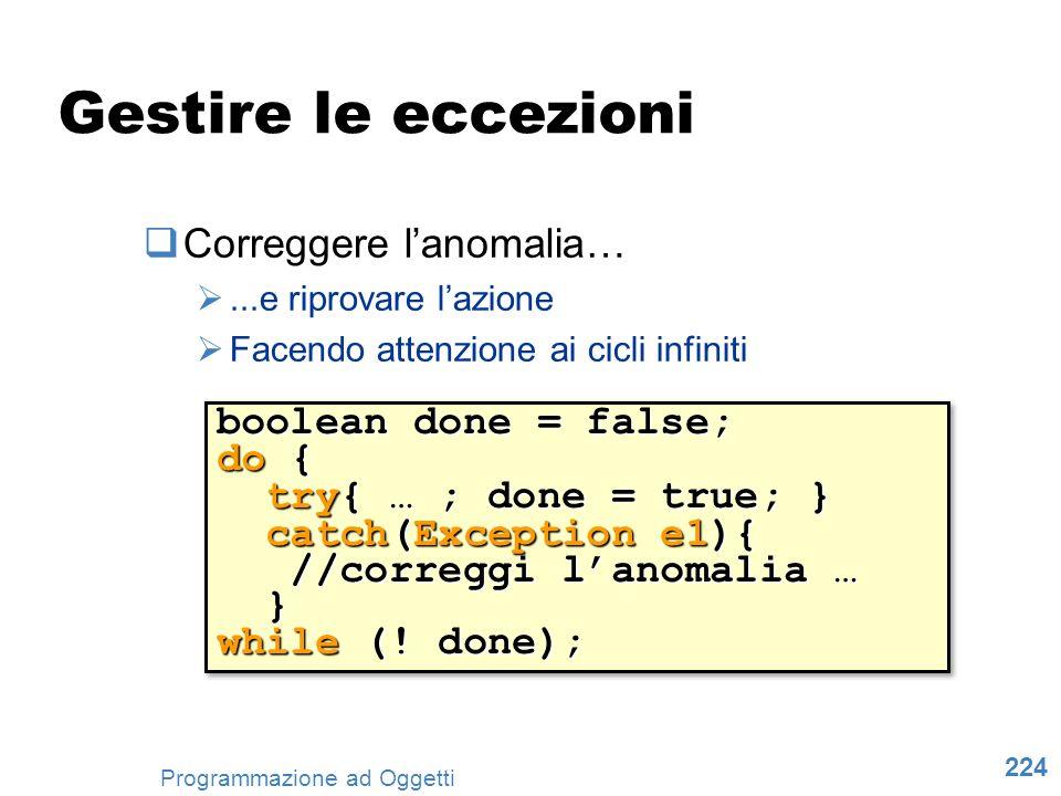 Gestire le eccezioni Correggere l'anomalia… boolean done = false; do {