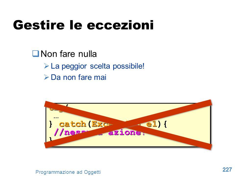 Gestire le eccezioni Non fare nulla try{ … } catch(Exception e1){