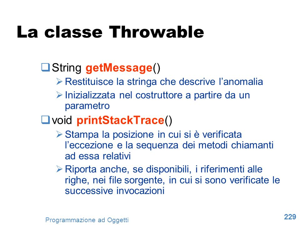 La classe Throwable String getMessage() void printStackTrace()