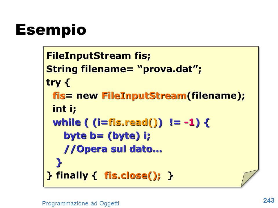 Esempio FileInputStream fis; String filename= prova.dat ; try {
