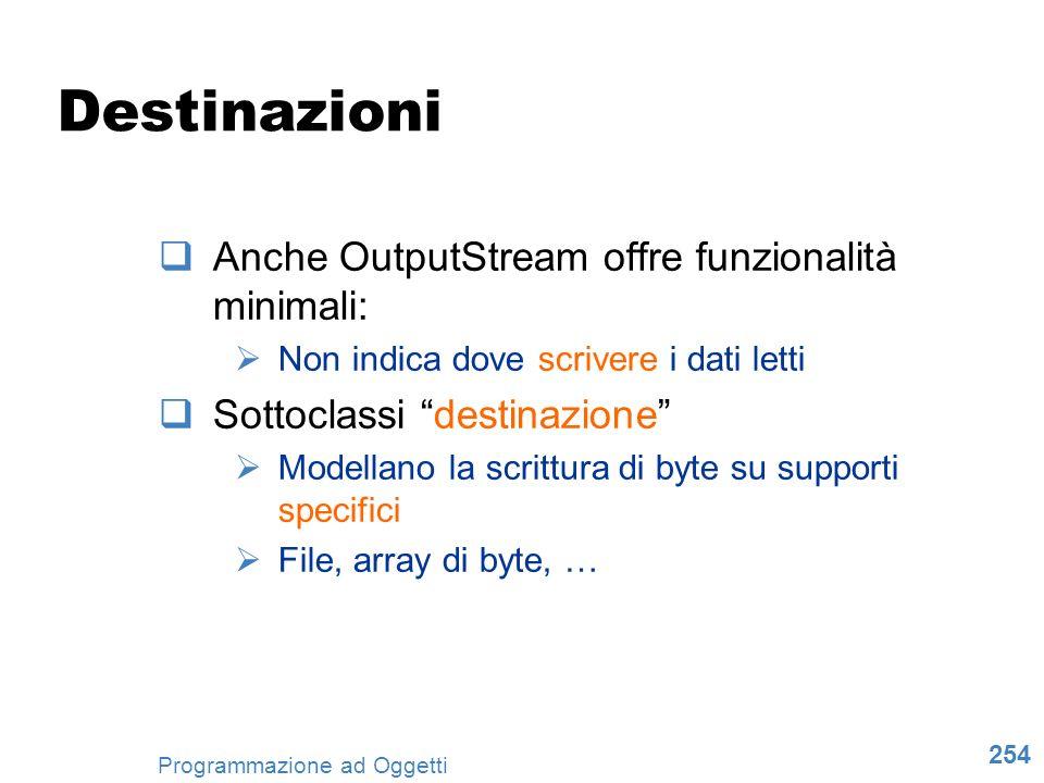 Destinazioni Anche OutputStream offre funzionalità minimali: