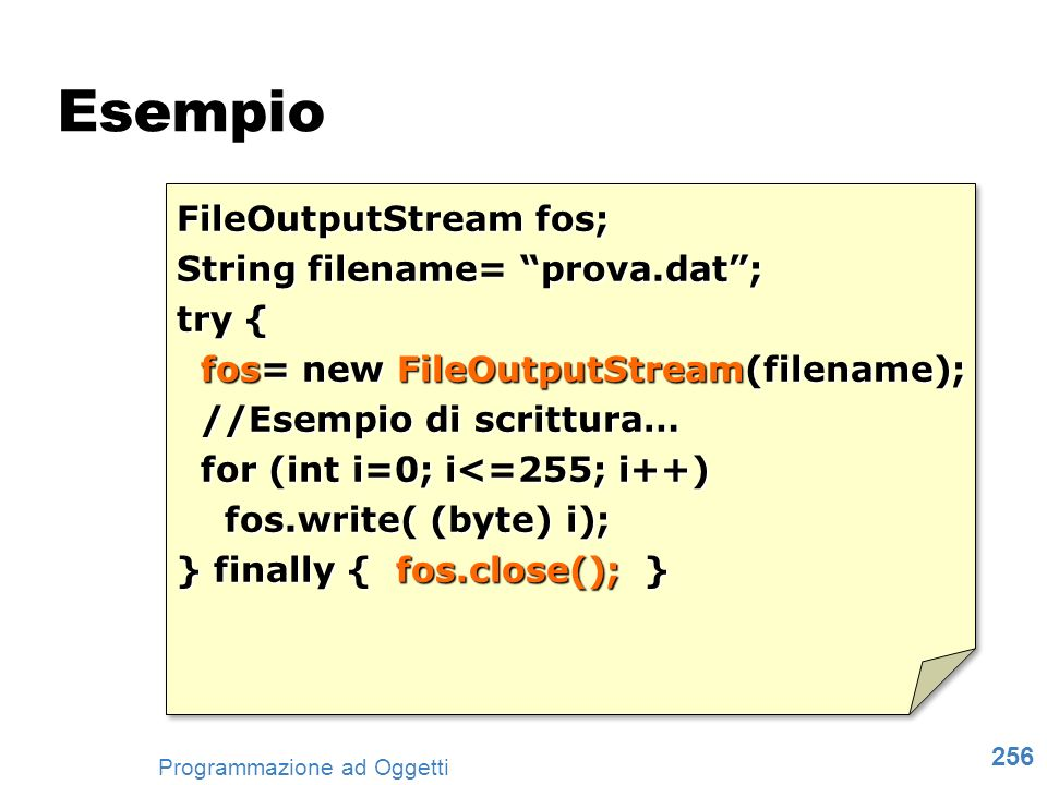 Esempio FileOutputStream fos; String filename= prova.dat ; try {