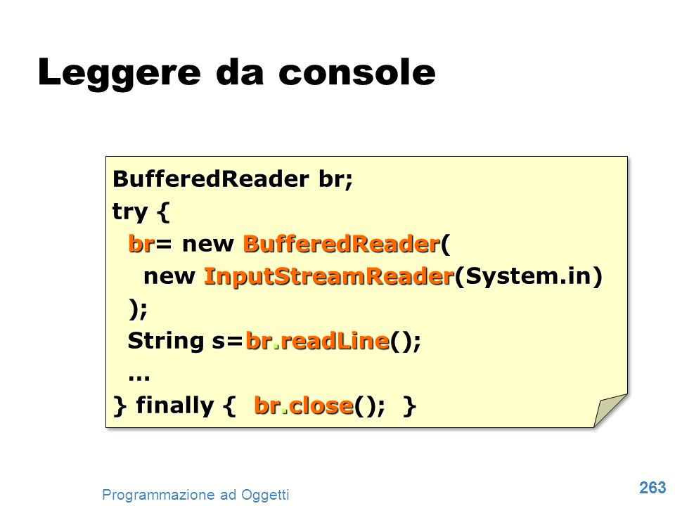 Leggere da console BufferedReader br; try { br= new BufferedReader(
