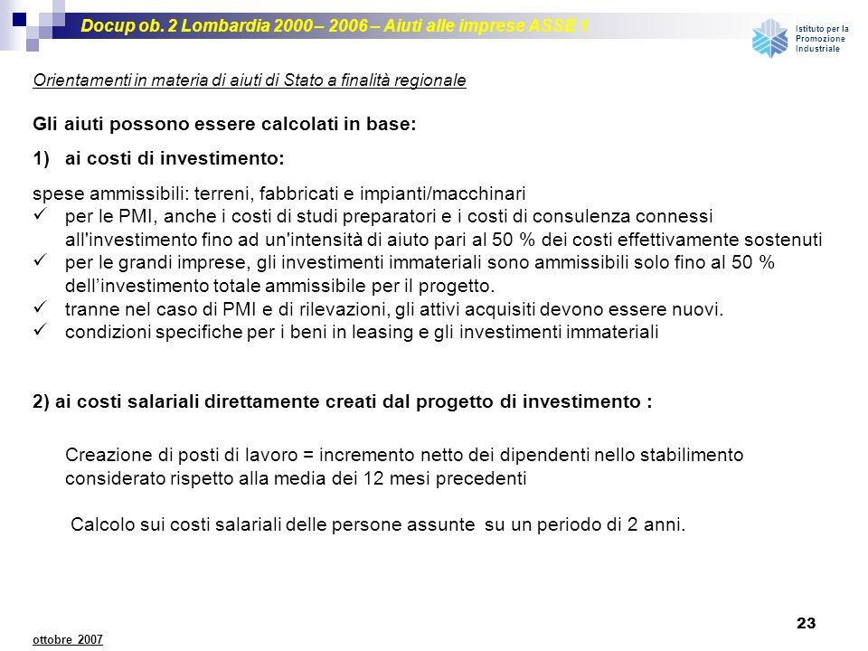Gli aiuti possono essere calcolati in base: ai costi di investimento: