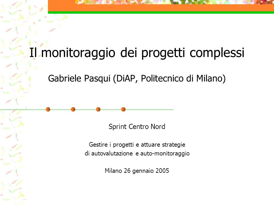 Il monitoraggio dei progetti complessi Gabriele Pasqui (DiAP, Politecnico di Milano)