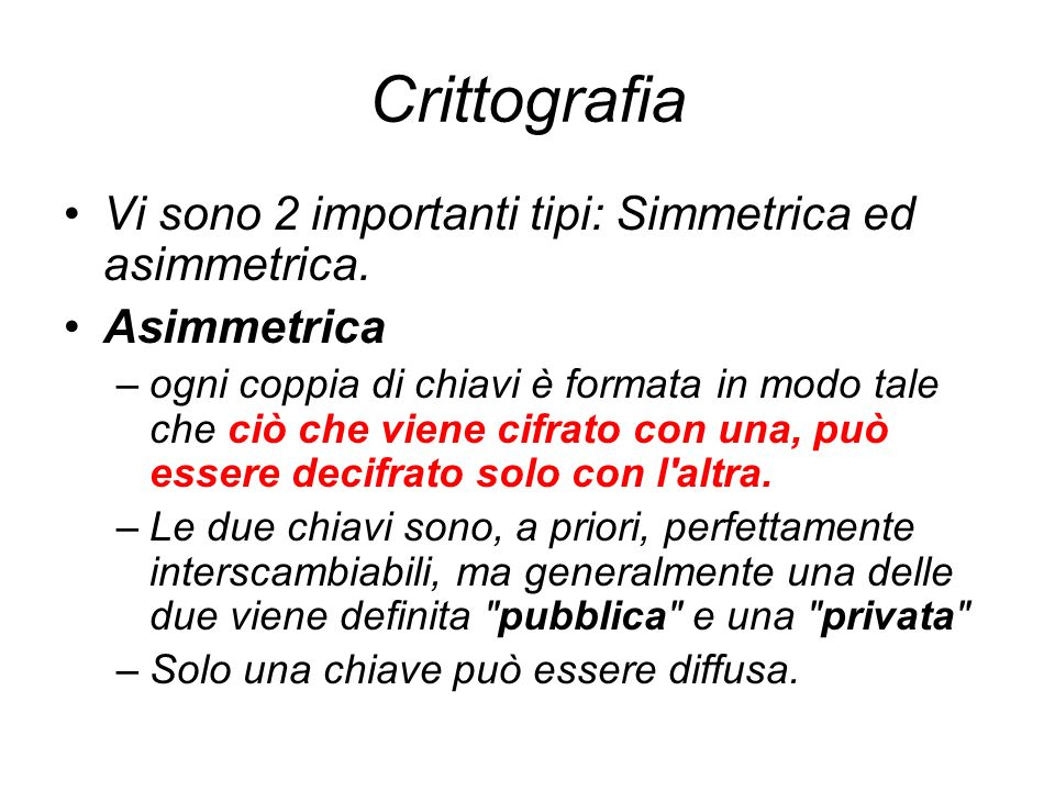 Crittografia Vi sono 2 importanti tipi: Simmetrica ed asimmetrica.