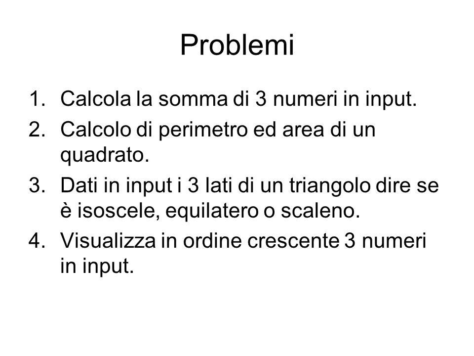 Problemi Calcola la somma di 3 numeri in input.