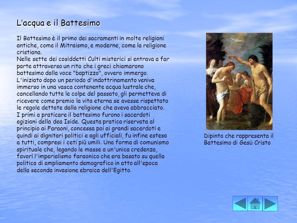 L'acqua e il Battesimo Il Battesimo è il primo dei sacramenti in molte religioni antiche, come il Mitraismo, e moderne, come la religione cristiana.