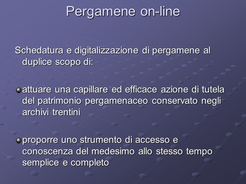 Pergamene on-line Schedatura e digitalizzazione di pergamene al duplice scopo di: