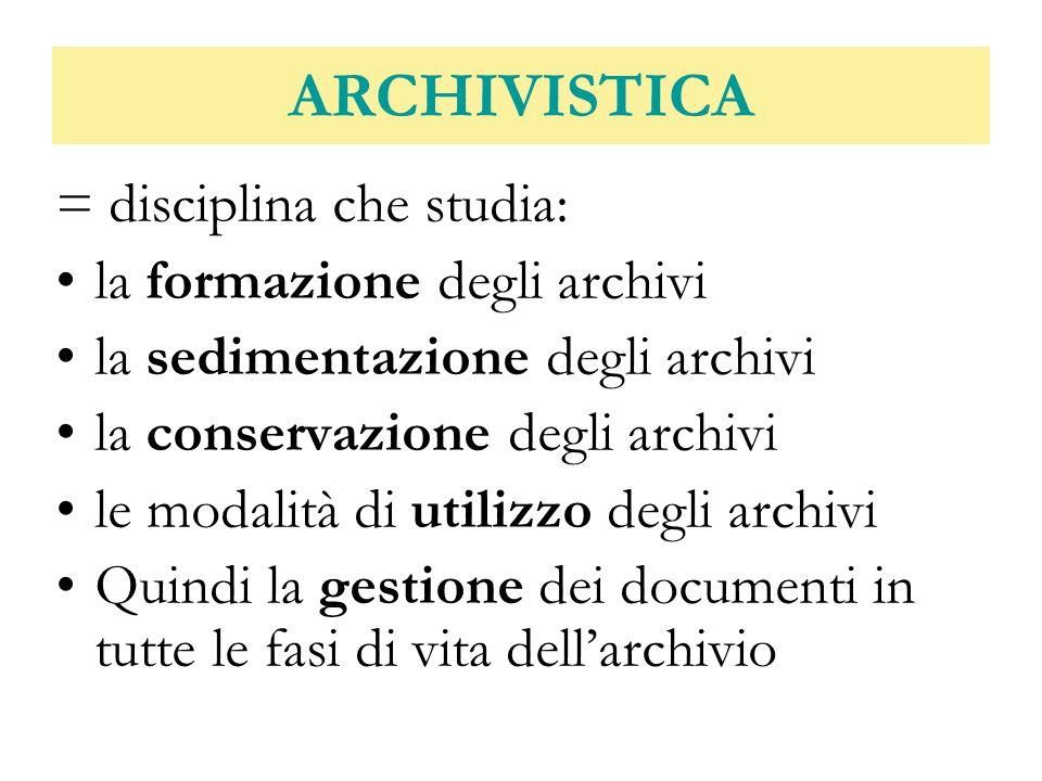 ARCHIVISTICA = disciplina che studia: la formazione degli archivi