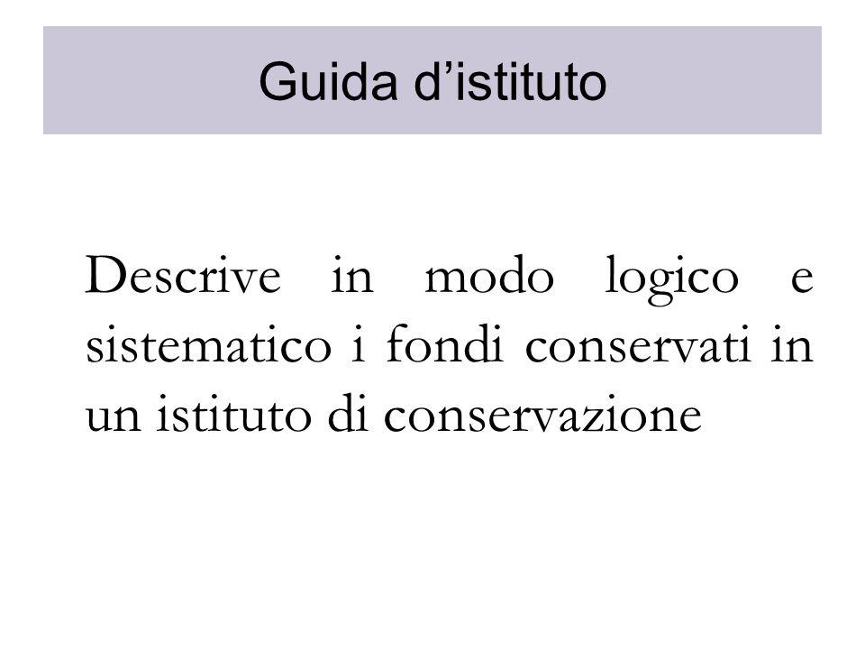 Guida d'istituto Descrive in modo logico e sistematico i fondi conservati in un istituto di conservazione.