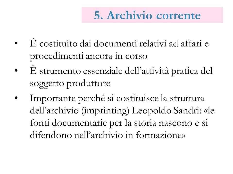 5. Archivio corrente È costituito dai documenti relativi ad affari e procedimenti ancora in corso.