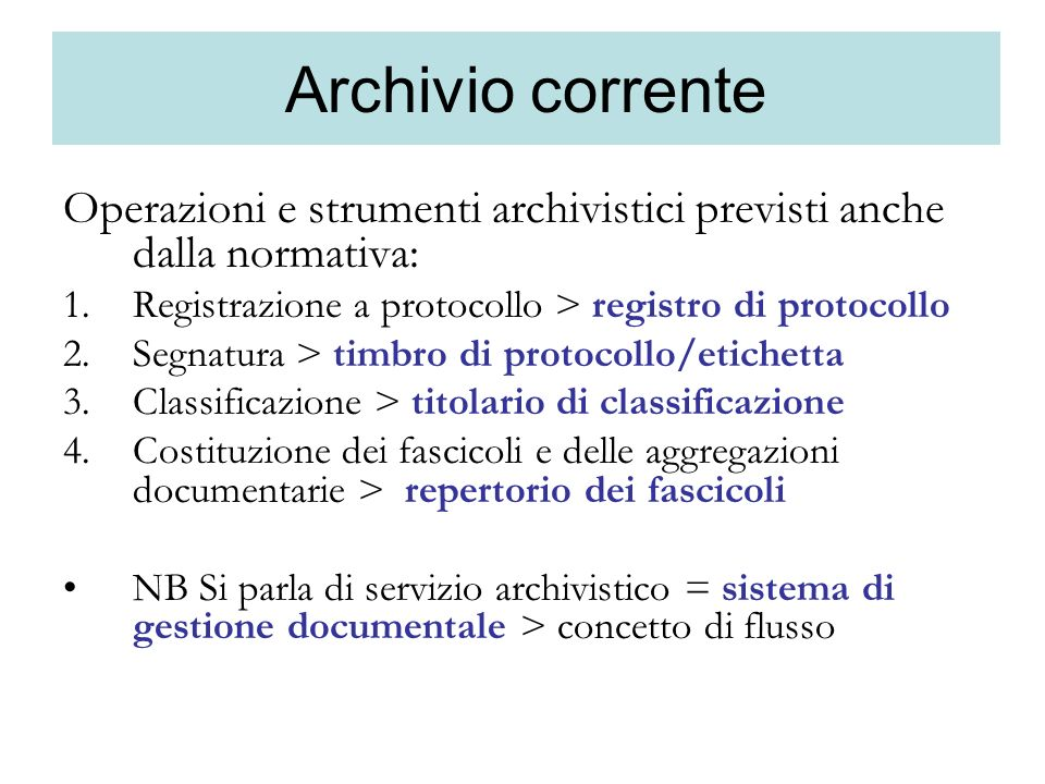 Archivio corrente Operazioni e strumenti archivistici previsti anche dalla normativa: Registrazione a protocollo > registro di protocollo.