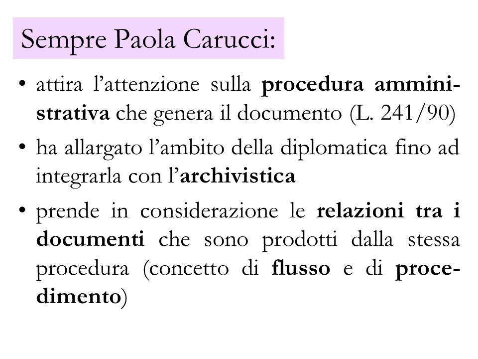 Sempre Paola Carucci: attira l'attenzione sulla procedura ammini-strativa che genera il documento (L. 241/90)