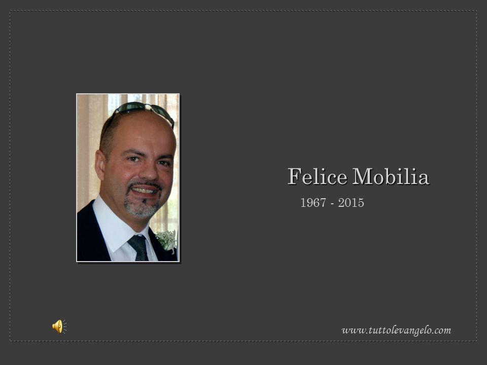 Felice Mobilia 1967 - 2015 www.tuttolevangelo.com
