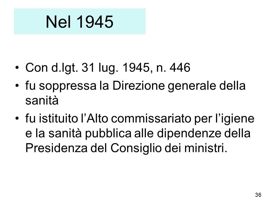 Nel 1945 Con d.lgt. 31 lug. 1945, n. 446. fu soppressa la Direzione generale della sanità.