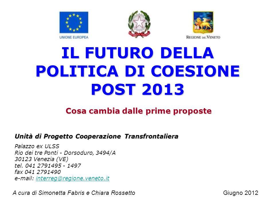 IL FUTURO DELLA POLITICA DI COESIONE POST 2013 Cosa cambia dalle prime proposte