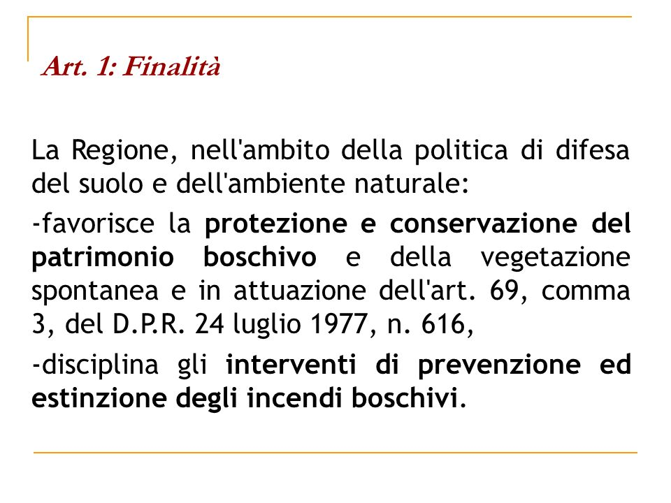 Art. 1: Finalità La Regione, nell ambito della politica di difesa del suolo e dell ambiente naturale: