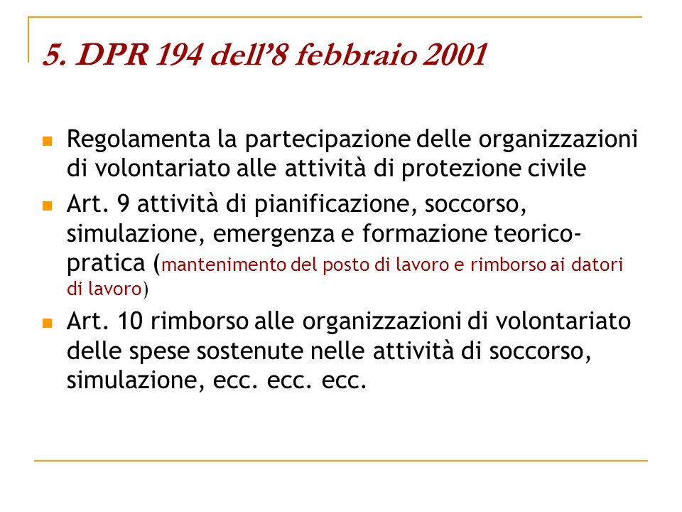 5. DPR 194 dell'8 febbraio 2001Regolamenta la partecipazione delle organizzazioni di volontariato alle attività di protezione civile.