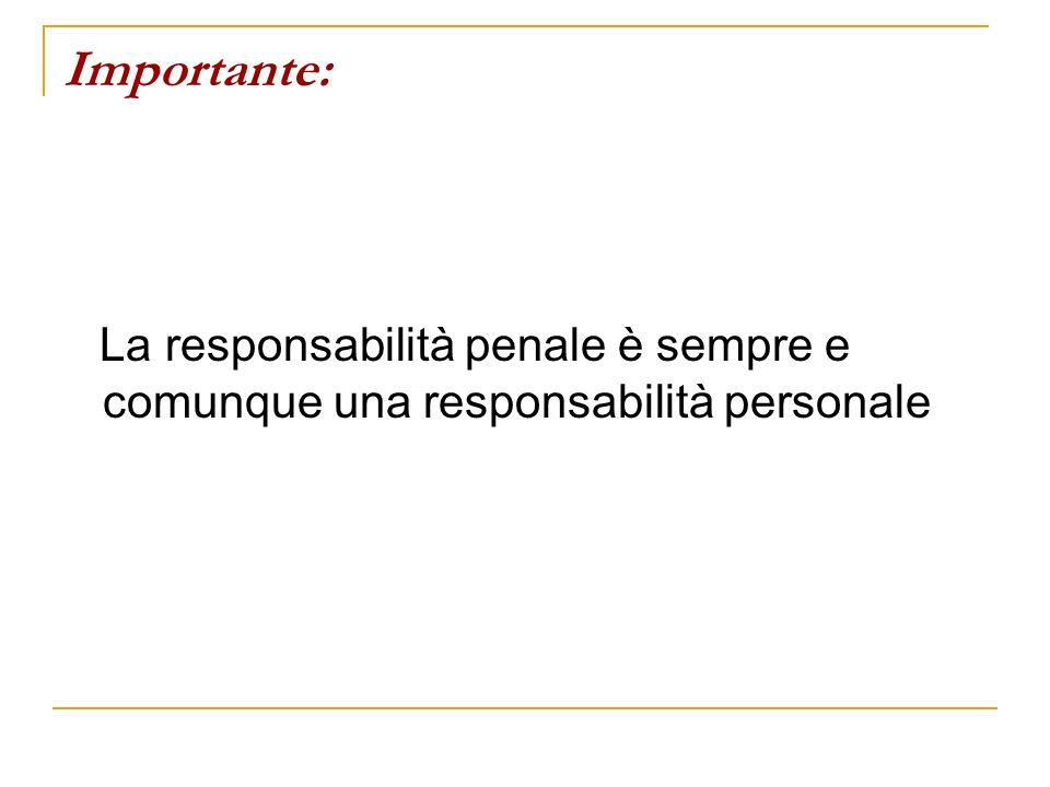 Importante: La responsabilità penale è sempre e comunque una responsabilità personale