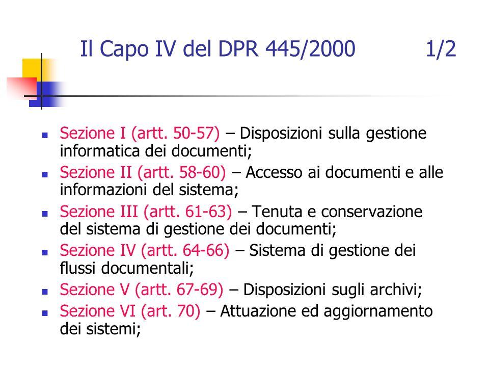 Il Capo IV del DPR 445/2000 1/2 Sezione I (artt. 50-57) – Disposizioni sulla gestione informatica dei documenti;