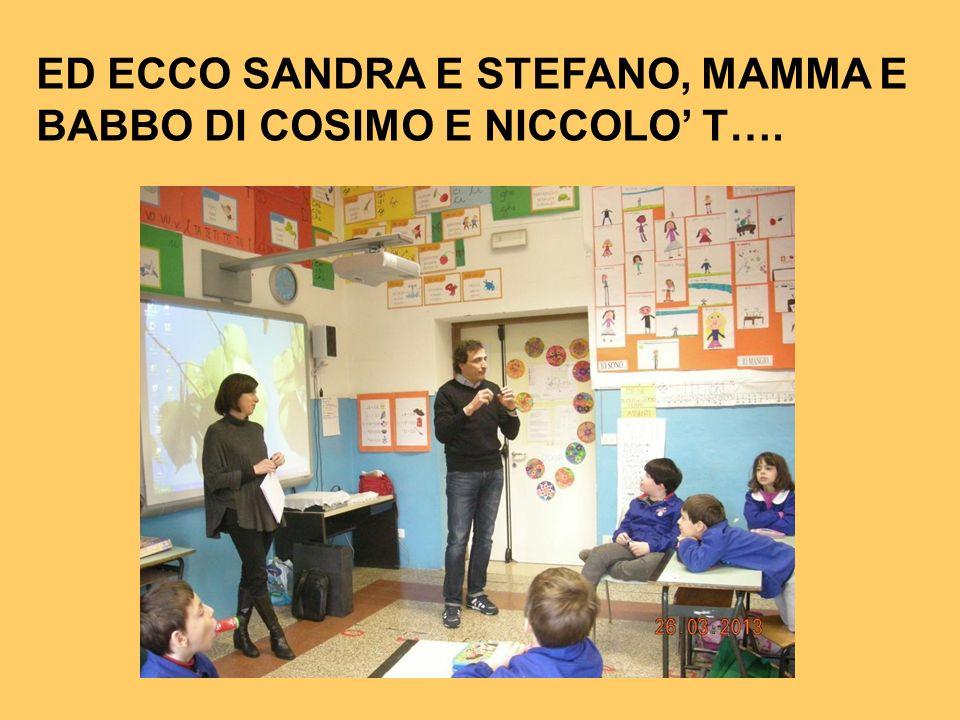 ED ECCO SANDRA E STEFANO, MAMMA E BABBO DI COSIMO E NICCOLO' T….
