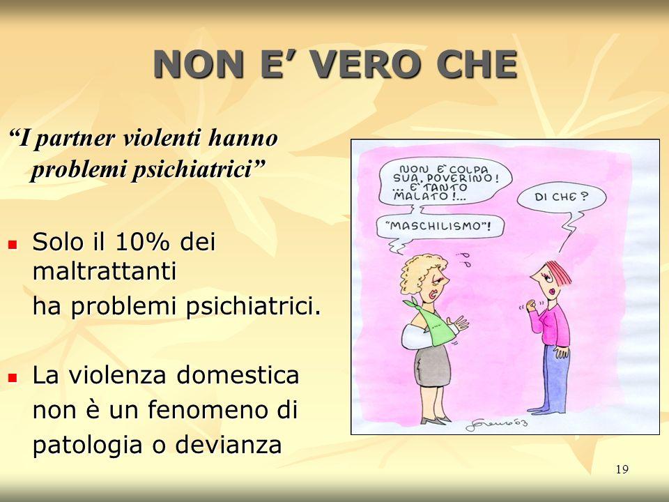 NON E' VERO CHE I partner violenti hanno problemi psichiatrici
