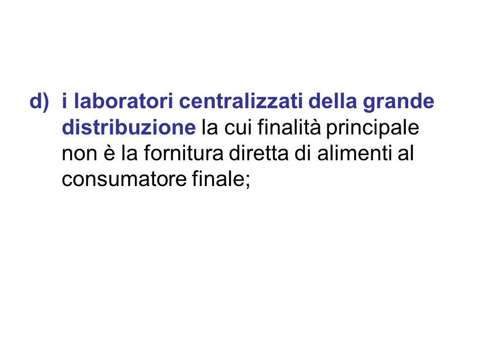 i laboratori centralizzati della grande distribuzione la cui finalità principale non è la fornitura diretta di alimenti al consumatore finale;