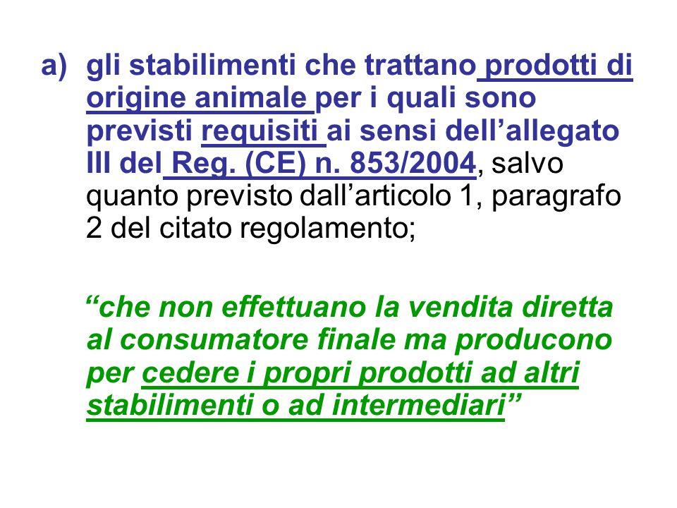 gli stabilimenti che trattano prodotti di origine animale per i quali sono previsti requisiti ai sensi dell'allegato III del Reg. (CE) n. 853/2004, salvo quanto previsto dall'articolo 1, paragrafo 2 del citato regolamento;