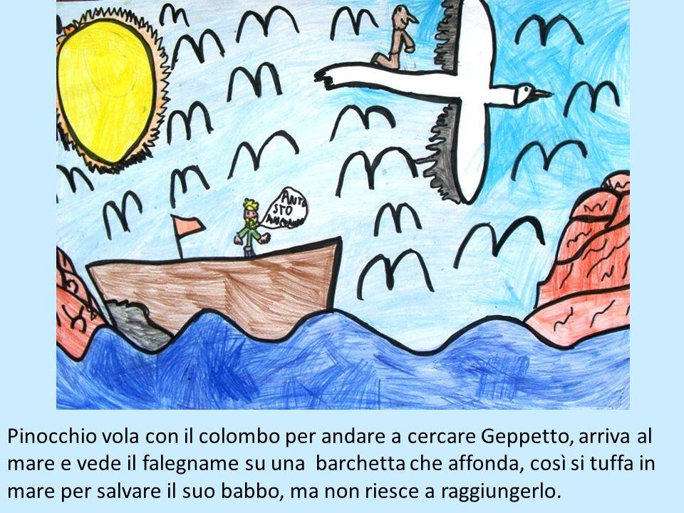 Pinocchio vola con il colombo per andare a cercare Geppetto, arriva al mare e vede il falegname su una barchetta che affonda, così si tuffa in mare per salvare il suo babbo, ma non riesce a raggiungerlo.