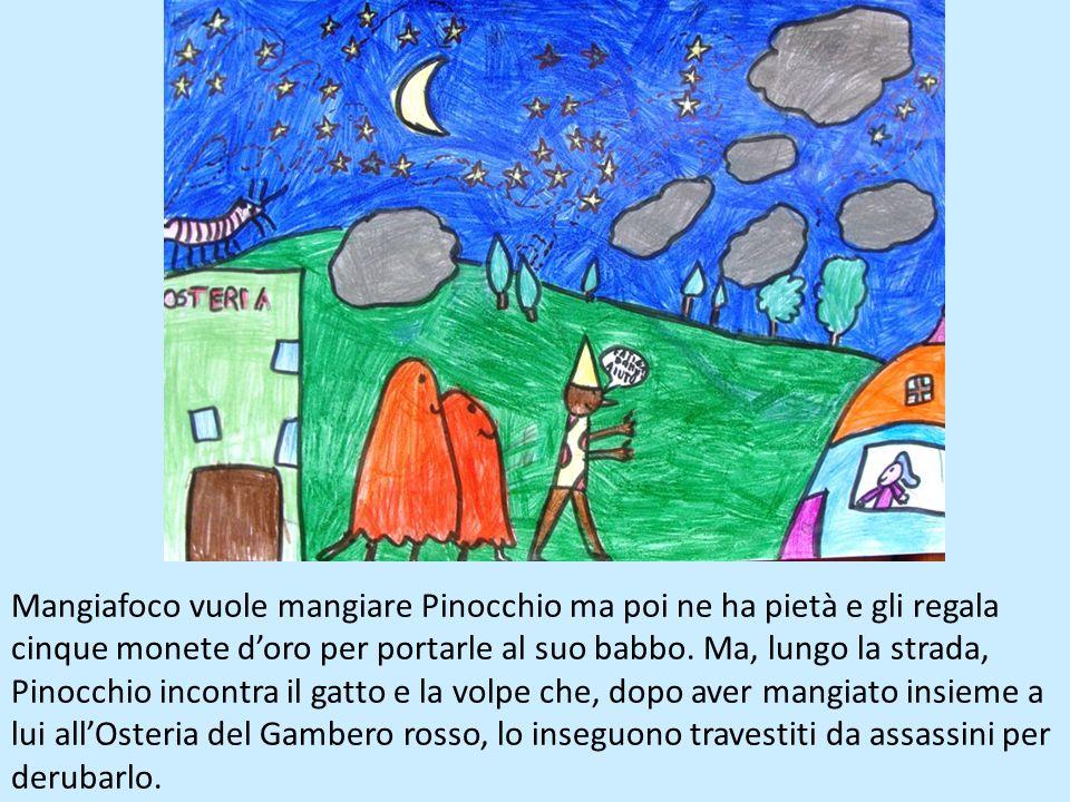 Mangiafoco vuole mangiare Pinocchio ma poi ne ha pietà e gli regala cinque monete d'oro per portarle al suo babbo.