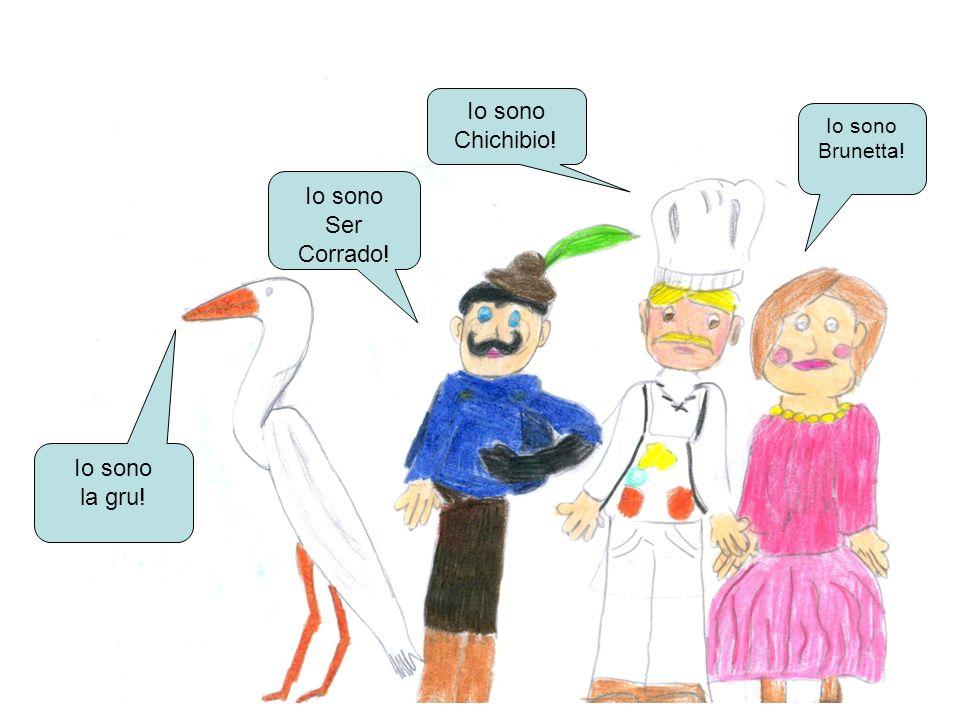 Io sono Chichibio! Io sono Ser Corrado! Io sono la gru!