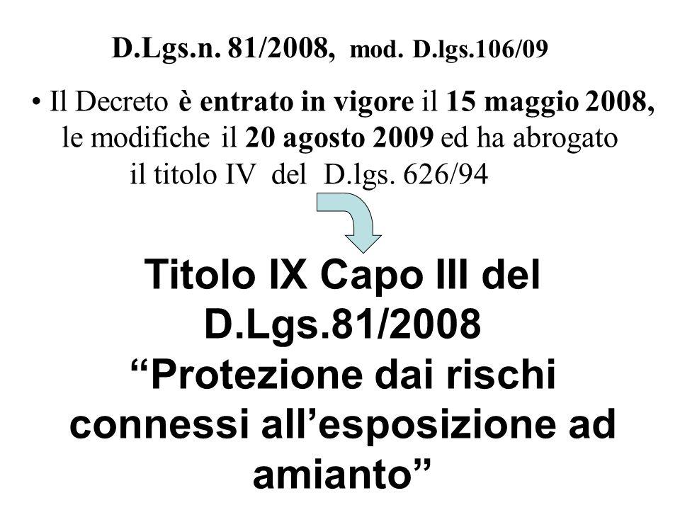 D.Lgs.n. 81/2008, mod. D.lgs.106/09 Il Decreto è entrato in vigore il 15 maggio 2008, le modifiche il 20 agosto 2009 ed ha abrogato.