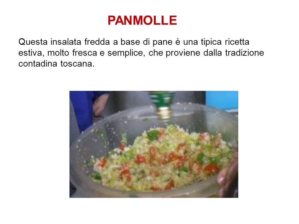 PANMOLLEQuesta insalata fredda a base di pane è una tipica ricetta estiva, molto fresca e semplice, che proviene dalla tradizione contadina toscana.