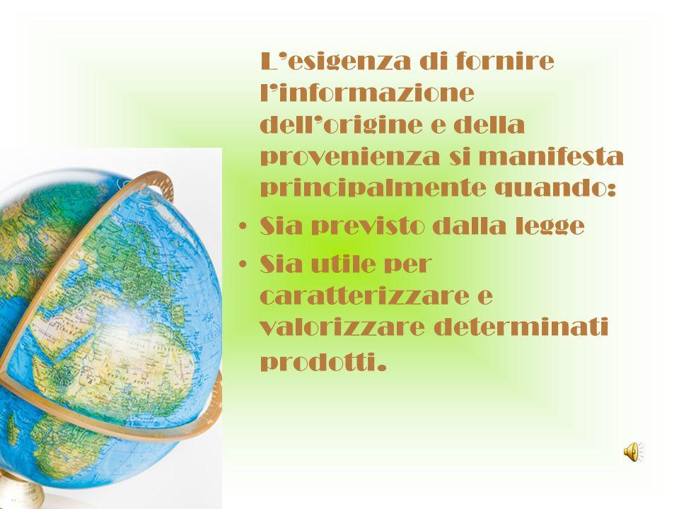 L'esigenza di fornire l'informazione dell'origine e della provenienza si manifesta principalmente quando: