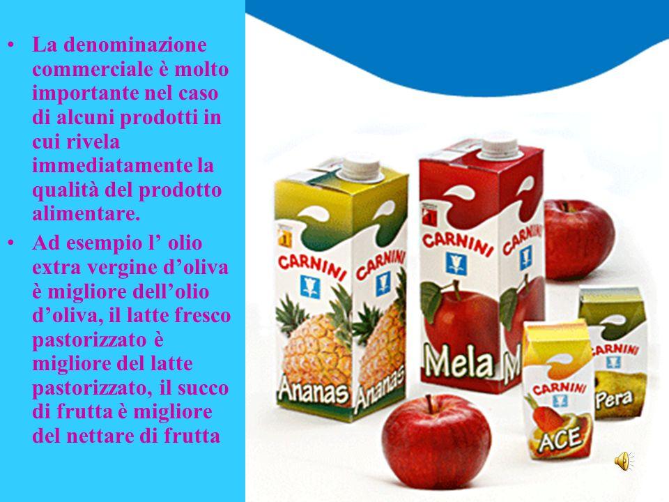 La denominazione commerciale è molto importante nel caso di alcuni prodotti in cui rivela immediatamente la qualità del prodotto alimentare.