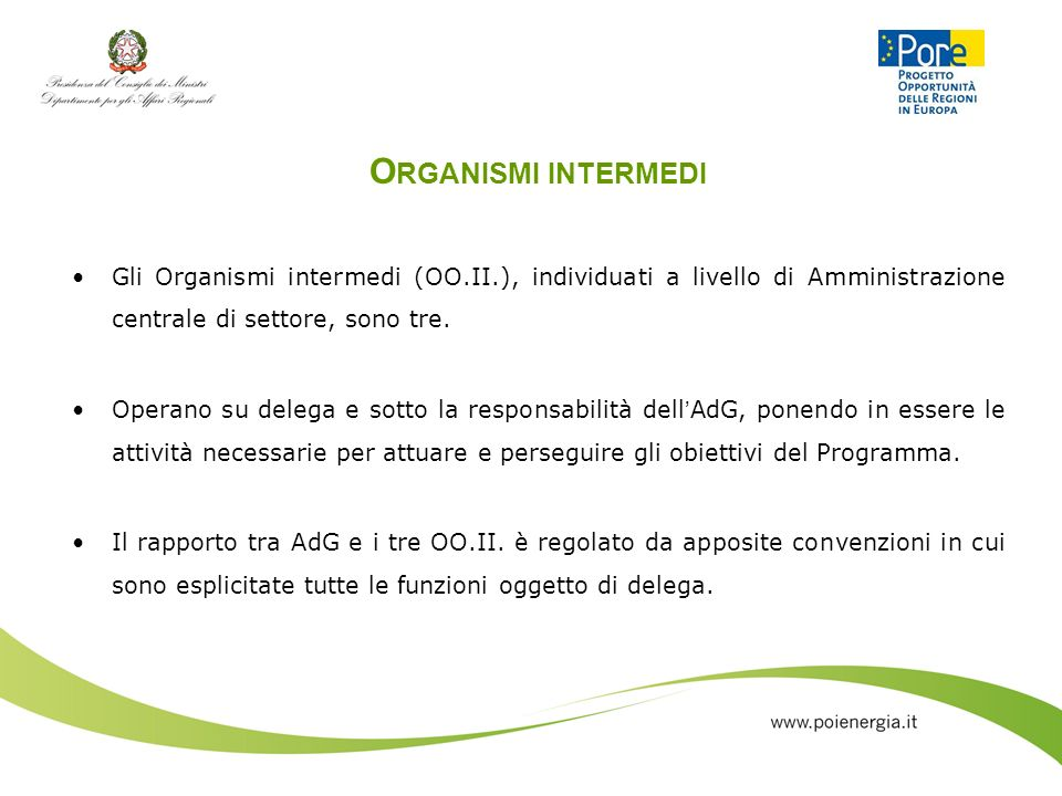 Organismi intermedi Gli Organismi intermedi (OO.II.), individuati a livello di Amministrazione centrale di settore, sono tre.